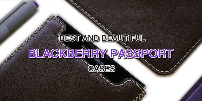 Best And Beautiful Blackberry PassPort Cases - Azcases