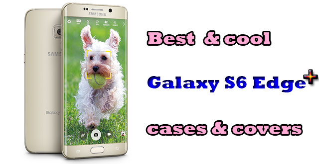Best Galaxy S6 Edge Plus cases 2015