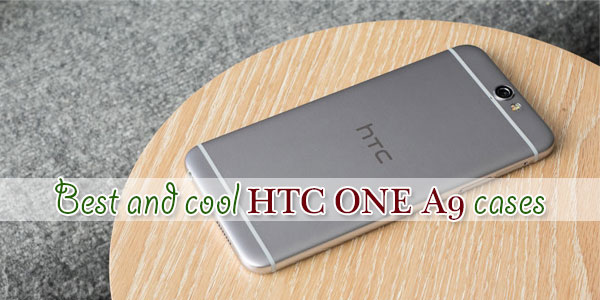 Best and cool HTC ONE A9 cases